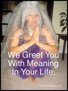 I Greet You with Meaning in Your Life.  Love Toks xx