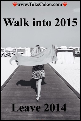 Walk into 2015.  Leave 2014