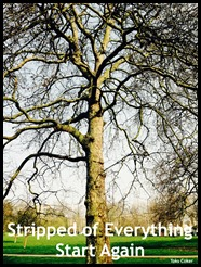 Stripped of everthing you start again